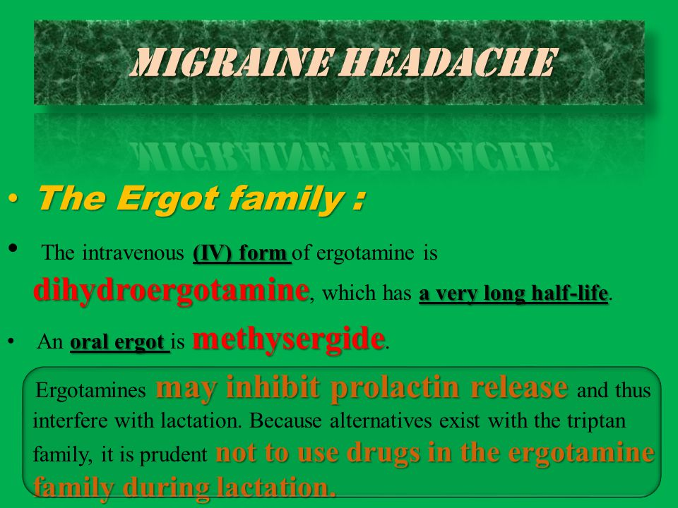 Migraine headache The Ergot family :