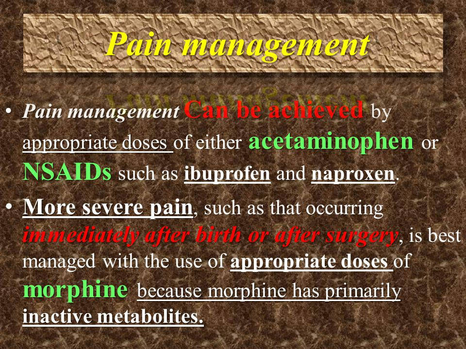 Pain management Can be achieved by appropriate doses of either acetaminophen or NSAIDs such as ibuprofen and naproxen.