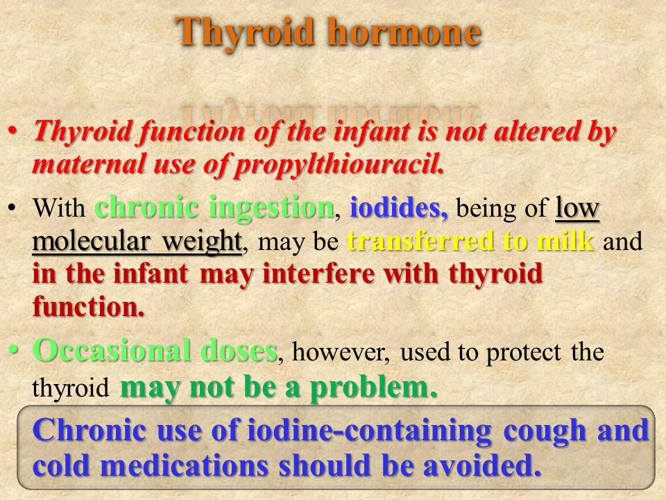 Thyroid hormone Thyroid function of the infant is not altered by maternal use of propylthiouracil.