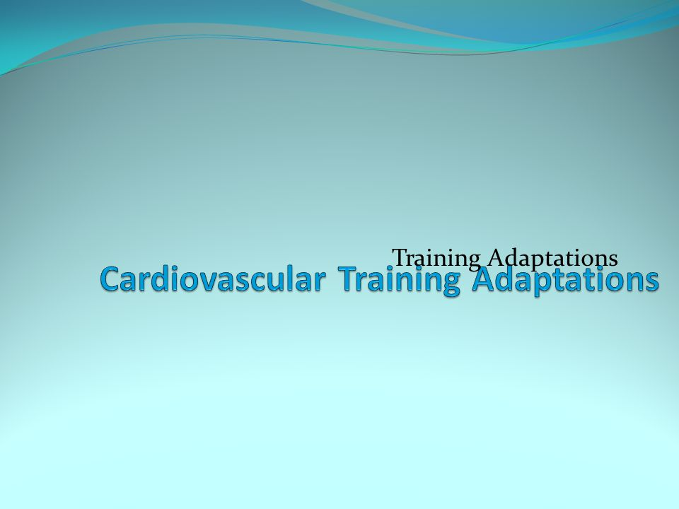 Cardiovascular Training Adaptations