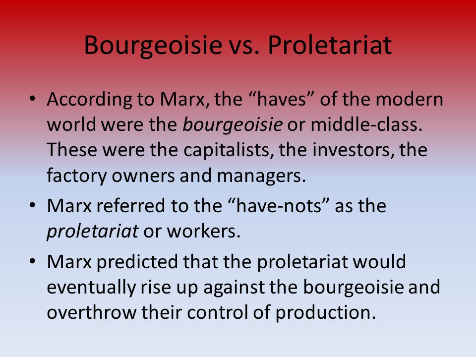 bourgeoisie class karl marx 23032017 the proletariat is the class of wage-earners in a capitalist  these are the basic terms used by karl marx the bourgeoisie is the capital owners.