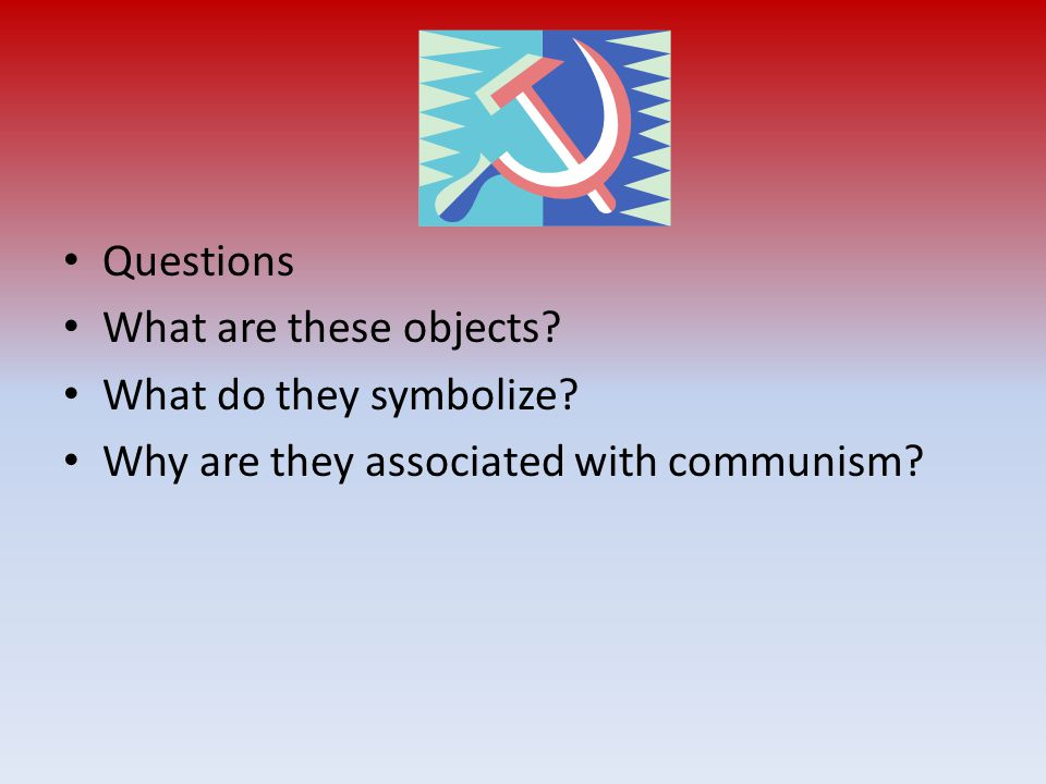 Questions What are these objects What do they symbolize Why are they associated with communism