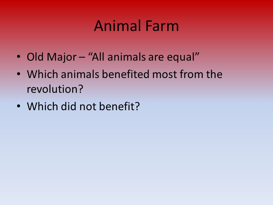 Animal Farm Old Major – All animals are equal