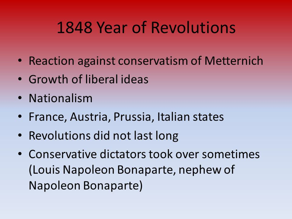 1848 Year of Revolutions Reaction against conservatism of Metternich