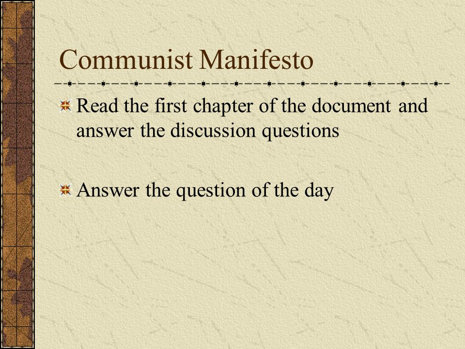 Communist Manifesto Read the first chapter of the document and answer the discussion questions.