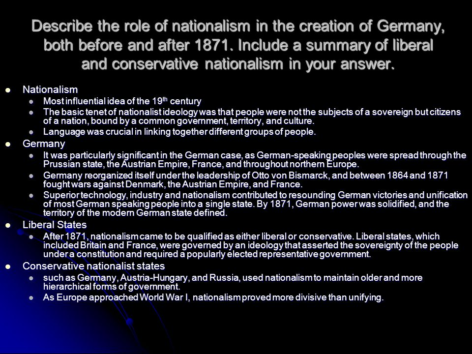 Describe the role of nationalism in the creation of Germany, both before and after 1871. Include a summary of liberal and conservative nationalism in your answer.