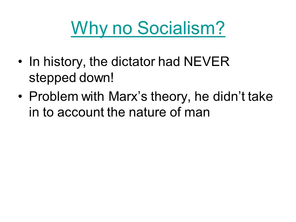 Why no Socialism In history, the dictator had NEVER stepped down!