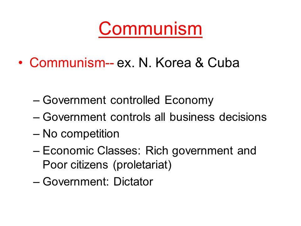 Communism Communism-- ex. N. Korea & Cuba