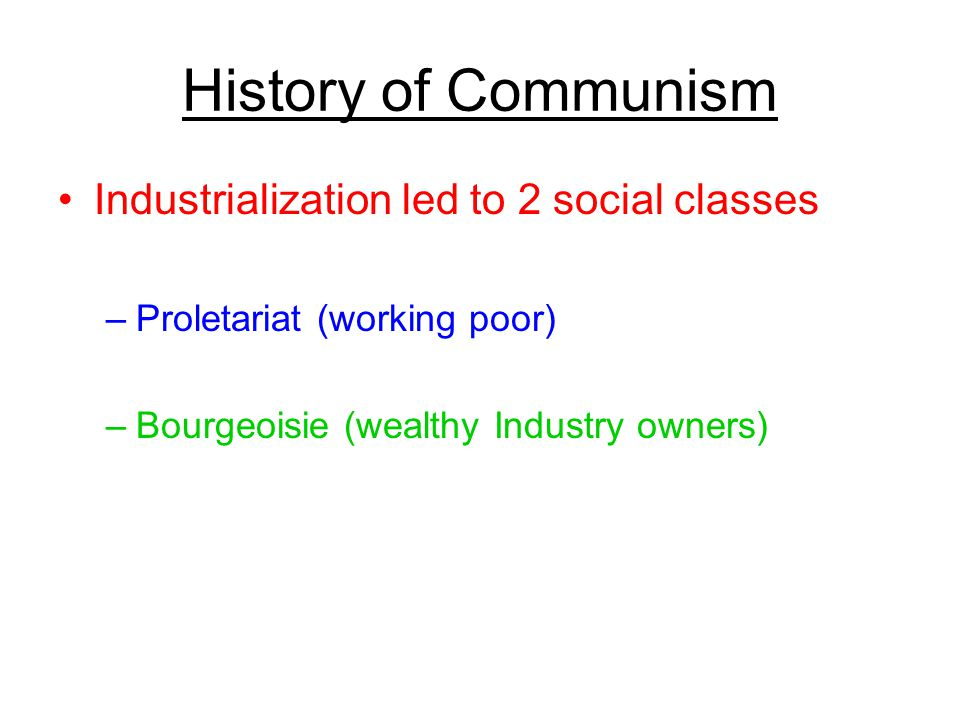 History of Communism Industrialization led to 2 social classes