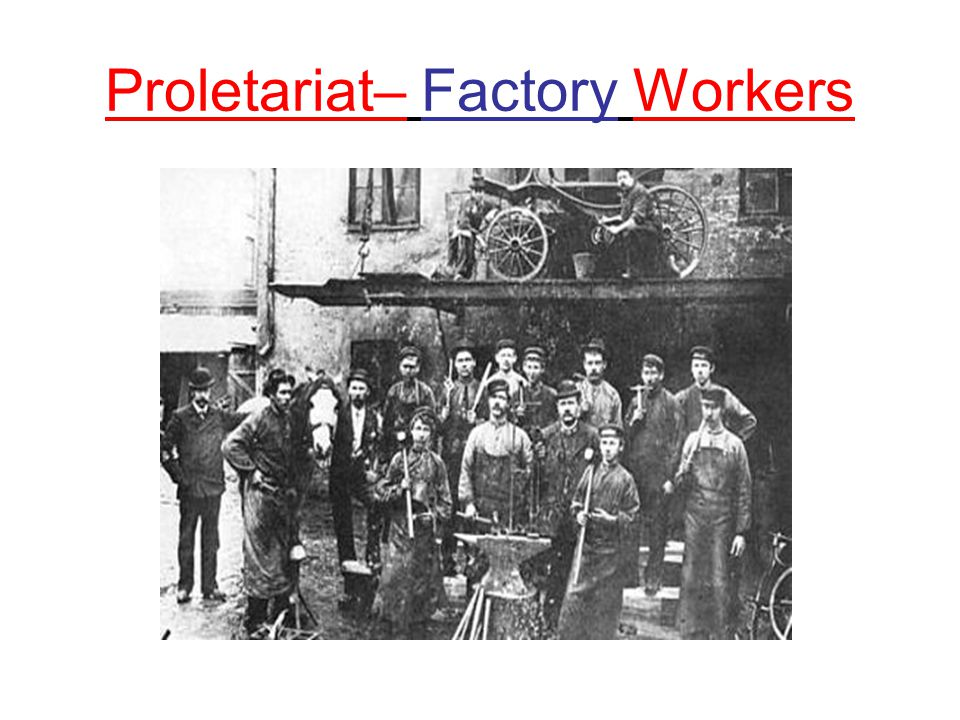 Proletariat– Factory Workers