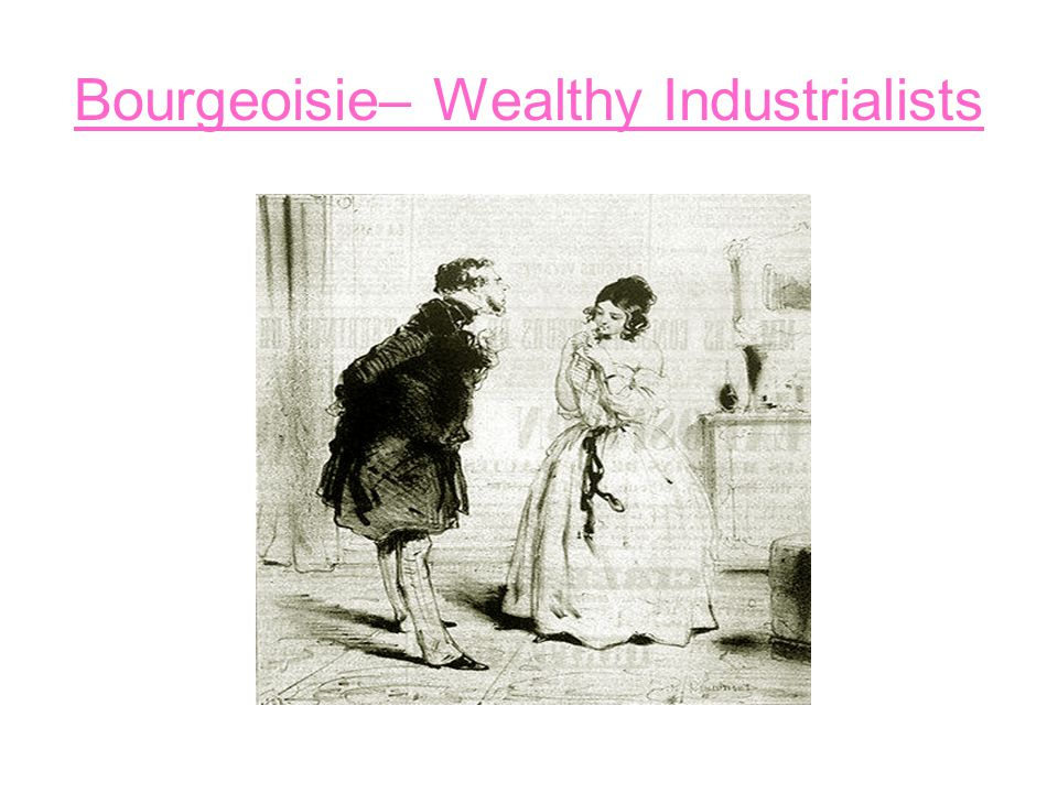 Bourgeoisie– Wealthy Industrialists