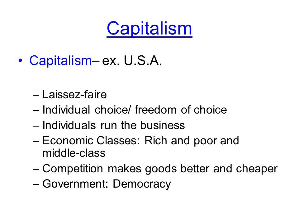 Capitalism Capitalism– ex. U.S.A. Laissez-faire