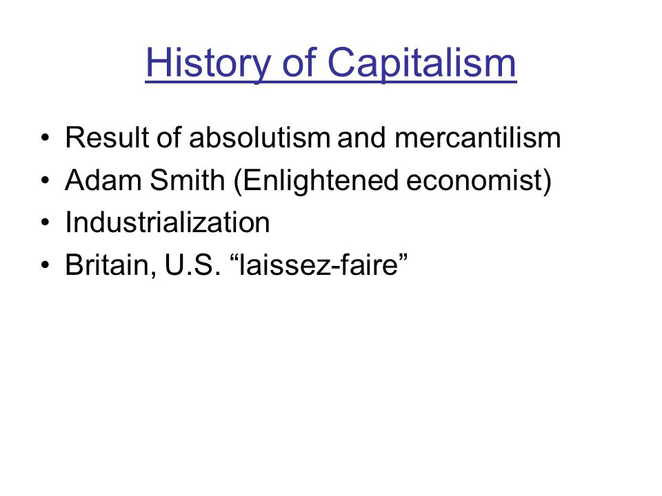 History of Capitalism Result of absolutism and mercantilism