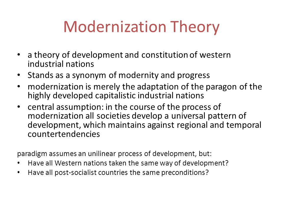 Modernization Theory a theory of development and constitution of western industrial nations. Stands as a synonym of modernity and progress.