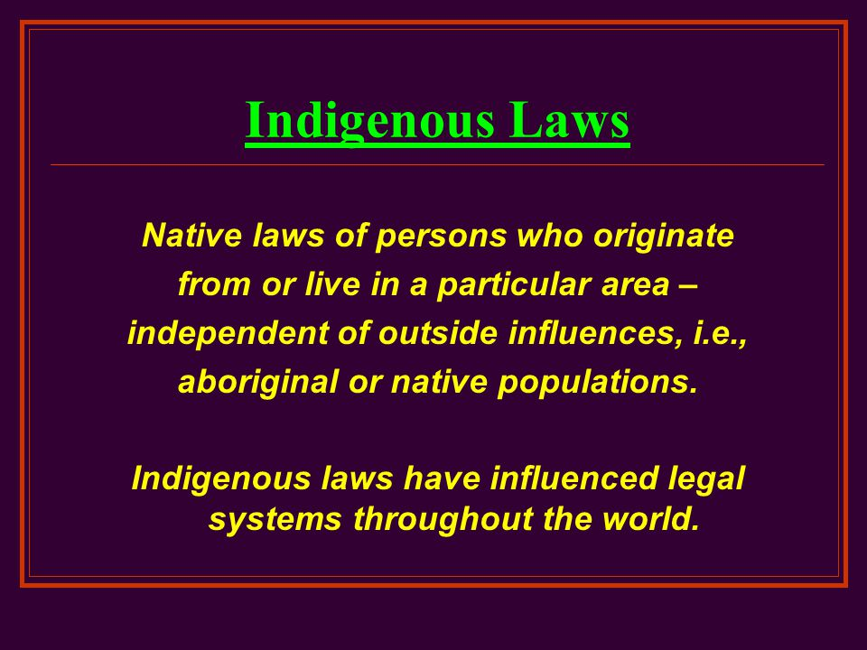 Indigenous Laws Native laws of persons who originate