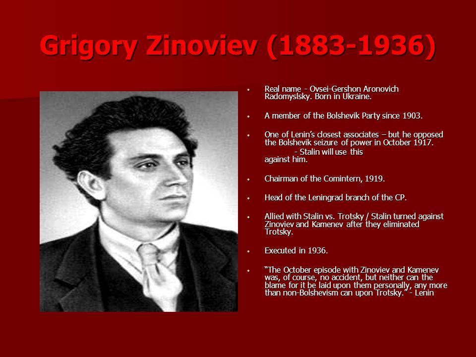 Grigory Zinoviev (1883-1936) Real name - Ovsei-Gershon Aronovich Radomyslsky. Born in Ukraine. A member of the Bolshevik Party since 1903.