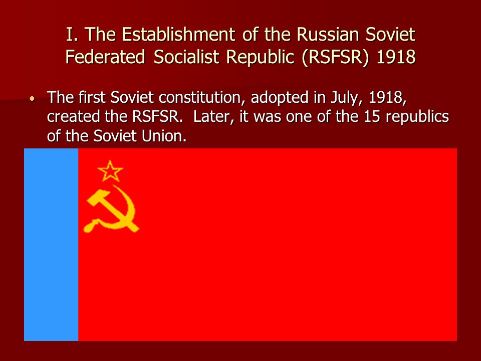I. The Establishment of the Russian Soviet Federated Socialist Republic (RSFSR) 1918