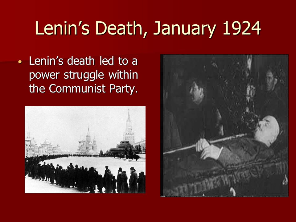 Lenin's Death, January 1924 Lenin's death led to a power struggle within the Communist Party.