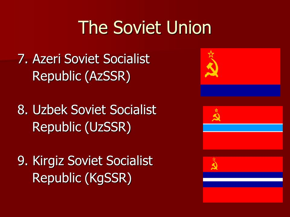 The Soviet Union 7. Azeri Soviet Socialist Republic (AzSSR)