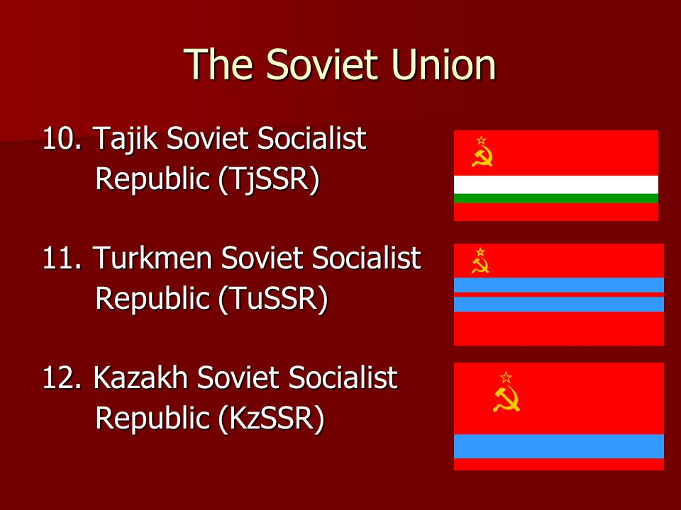 The Soviet Union 10. Tajik Soviet Socialist Republic (TjSSR)