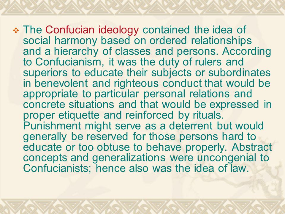The Confucian ideology contained the idea of social harmony based on ordered relationships and a hierarchy of classes and persons.