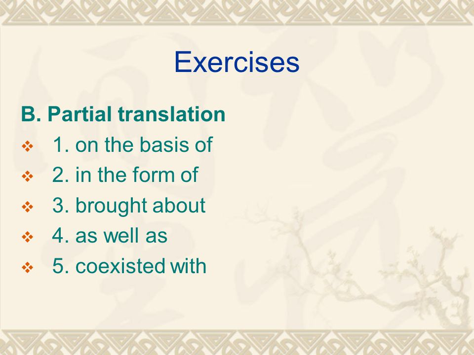 Exercises B. Partial translation 1. on the basis of 2. in the form of