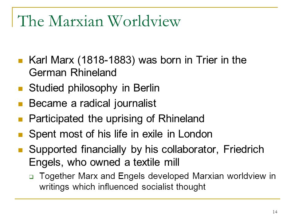 The Marxian Worldview Karl Marx (1818-1883) was born in Trier in the German Rhineland. Studied philosophy in Berlin.