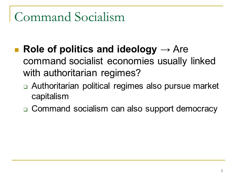 Command Socialism Role of politics and ideology → Are command socialist economies usually linked with authoritarian regimes