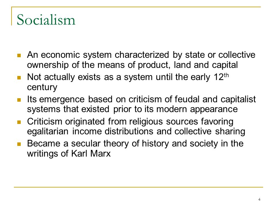 Socialism An economic system characterized by state or collective ownership of the means of product, land and capital.