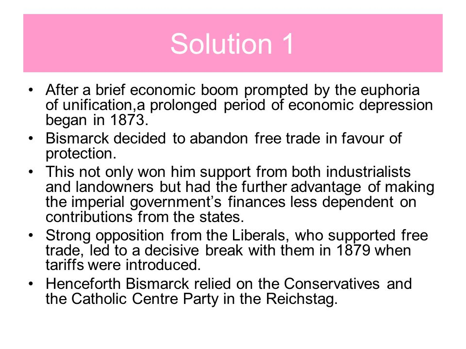 Solution 1 After a brief economic boom prompted by the euphoria of unification,a prolonged period of economic depression began in 1873.