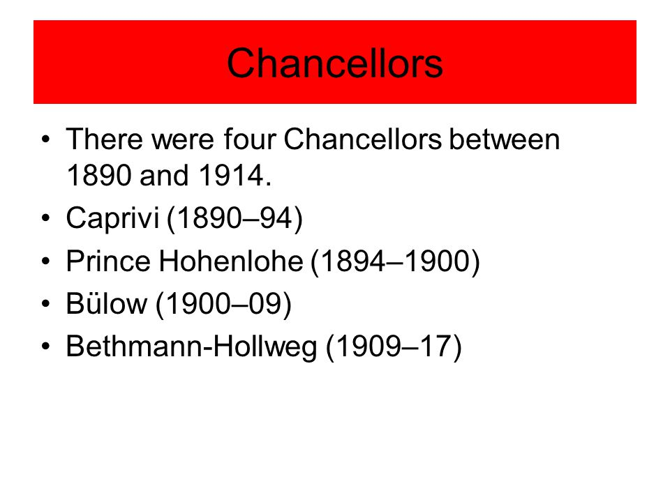 Chancellors There were four Chancellors between 1890 and 1914.