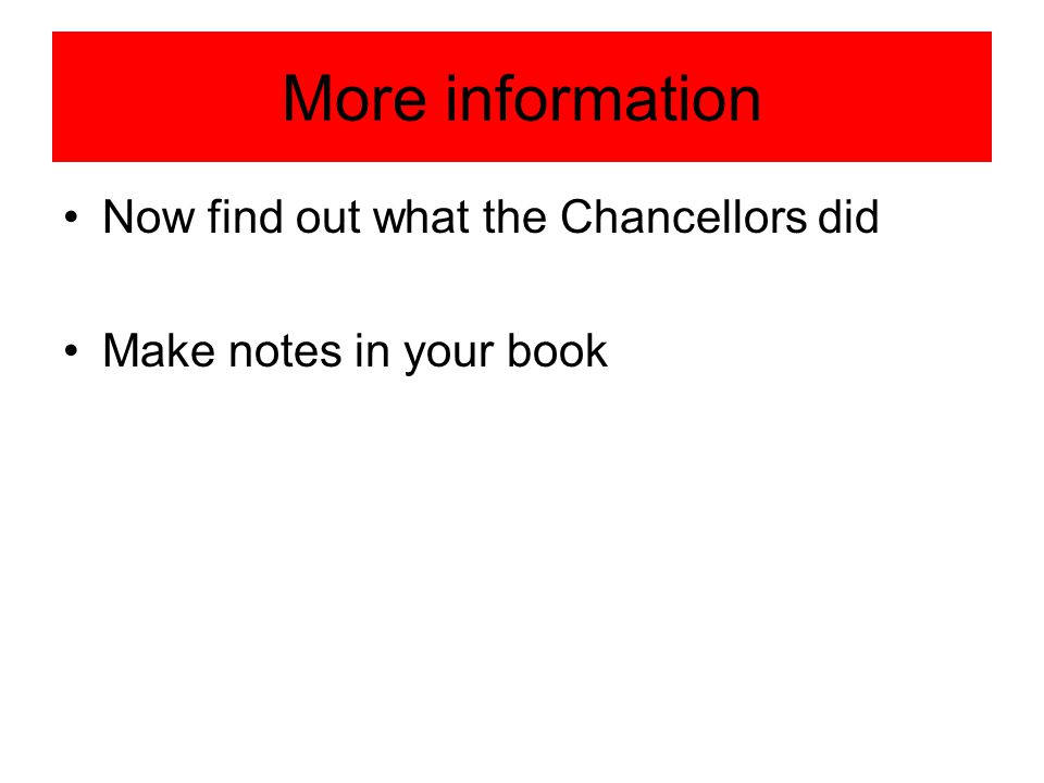 More information Now find out what the Chancellors did