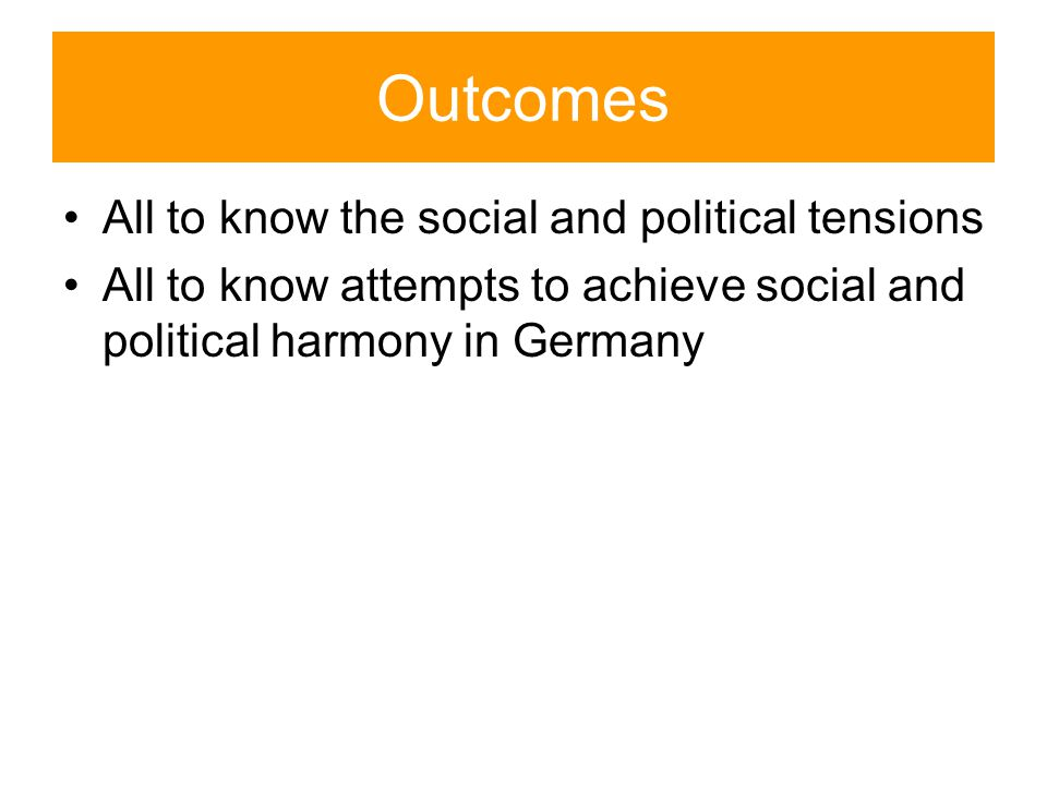 Outcomes All to know the social and political tensions