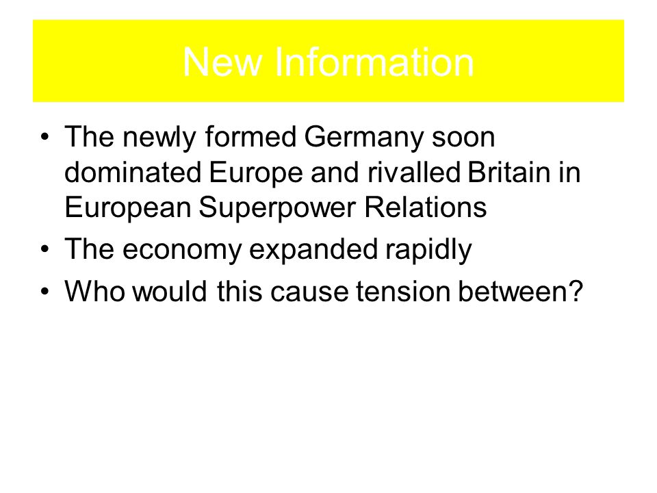 New Information The newly formed Germany soon dominated Europe and rivalled Britain in European Superpower Relations.