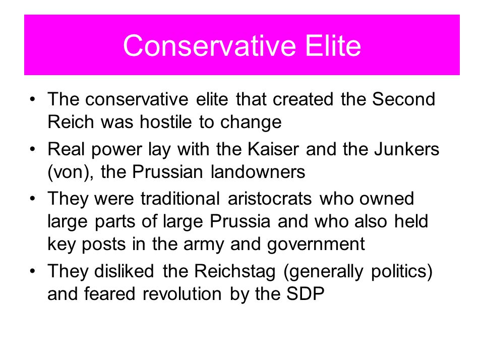 Conservative Elite The conservative elite that created the Second Reich was hostile to change.