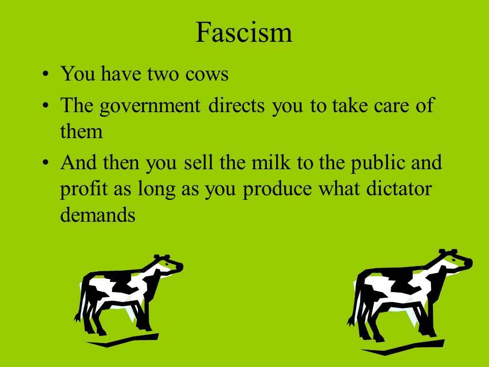 Fascism You have two cows