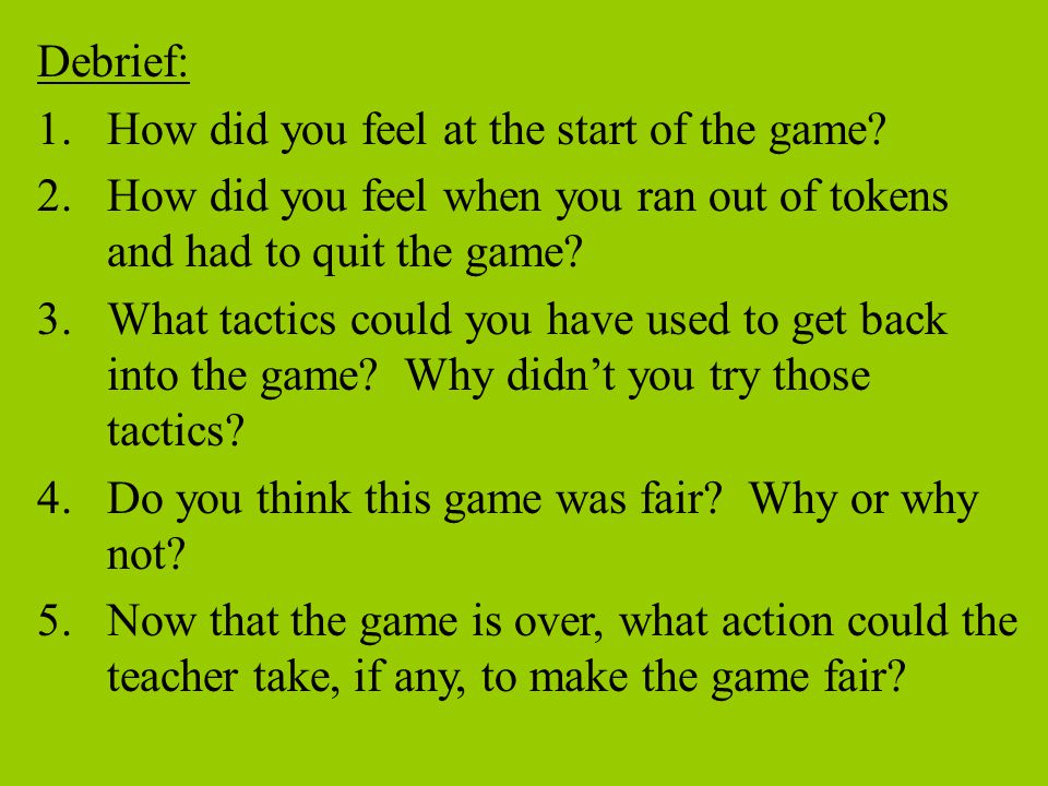 Debrief: How did you feel at the start of the game How did you feel when you ran out of tokens and had to quit the game