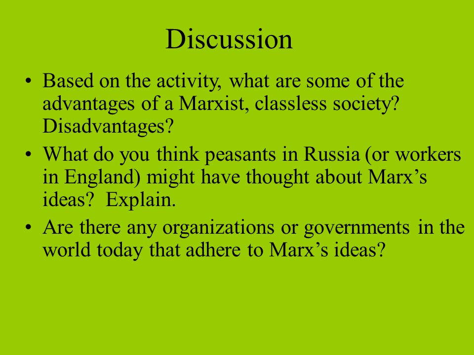 Discussion Based on the activity, what are some of the advantages of a Marxist, classless society Disadvantages
