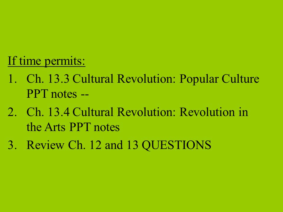 If time permits: Ch. 13.3 Cultural Revolution: Popular Culture PPT notes -- Ch. 13.4 Cultural Revolution: Revolution in the Arts PPT notes.
