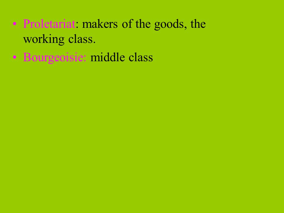 Proletariat: makers of the goods, the working class.