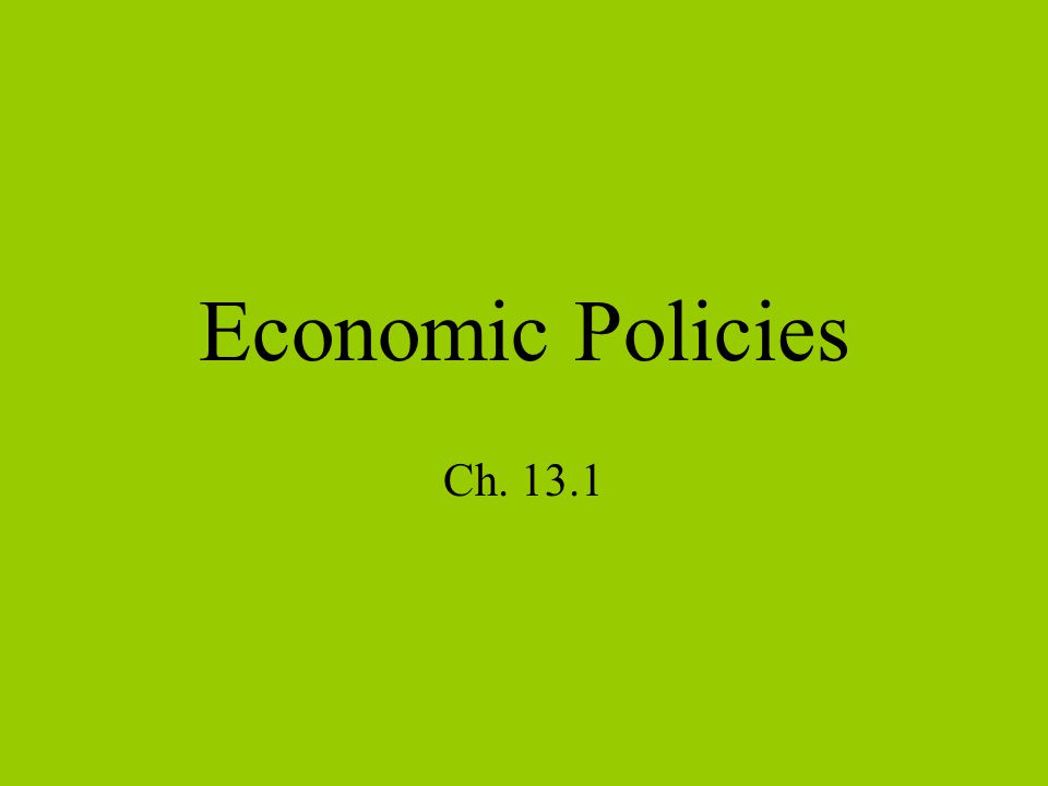 Economic Policies Ch. 13.1