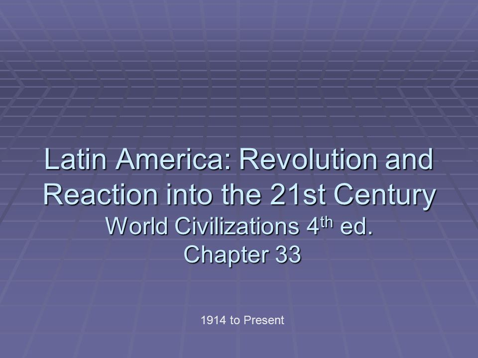 Latin America: Revolution and Reaction into the 21st Century World Civilizations 4th ed. Chapter 33
