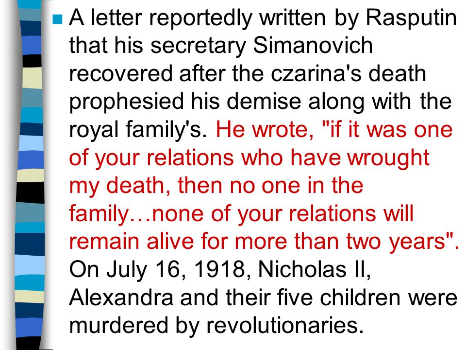 A letter reportedly written by Rasputin that his secretary Simanovich recovered after the czarina s death prophesied his demise along with the royal family s.