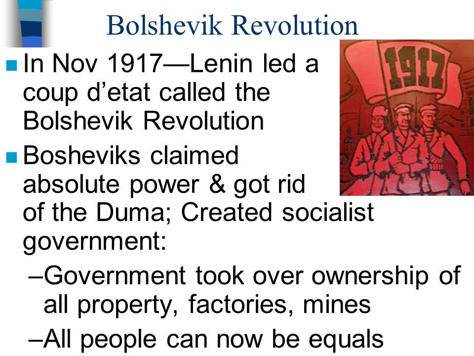 Bolshevik Revolution In Nov 1917—Lenin led a coup d'etat called the Bolshevik Revolution.