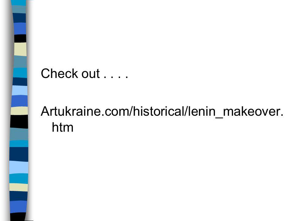 Check out . . . . Artukraine.com/historical/lenin_makeover.htm
