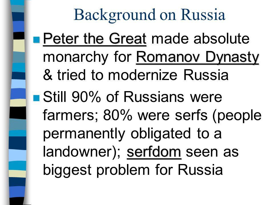 Background on Russia Peter the Great made absolute monarchy for Romanov Dynasty & tried to modernize Russia.