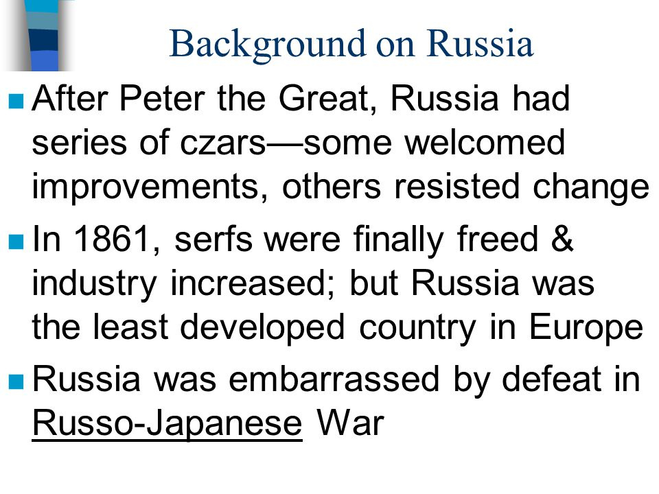 Background on Russia After Peter the Great, Russia had series of czars—some welcomed improvements, others resisted change.