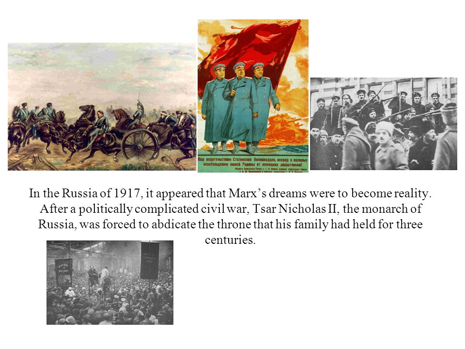 In the Russia of 1917, it appeared that Marx's dreams were to become reality.