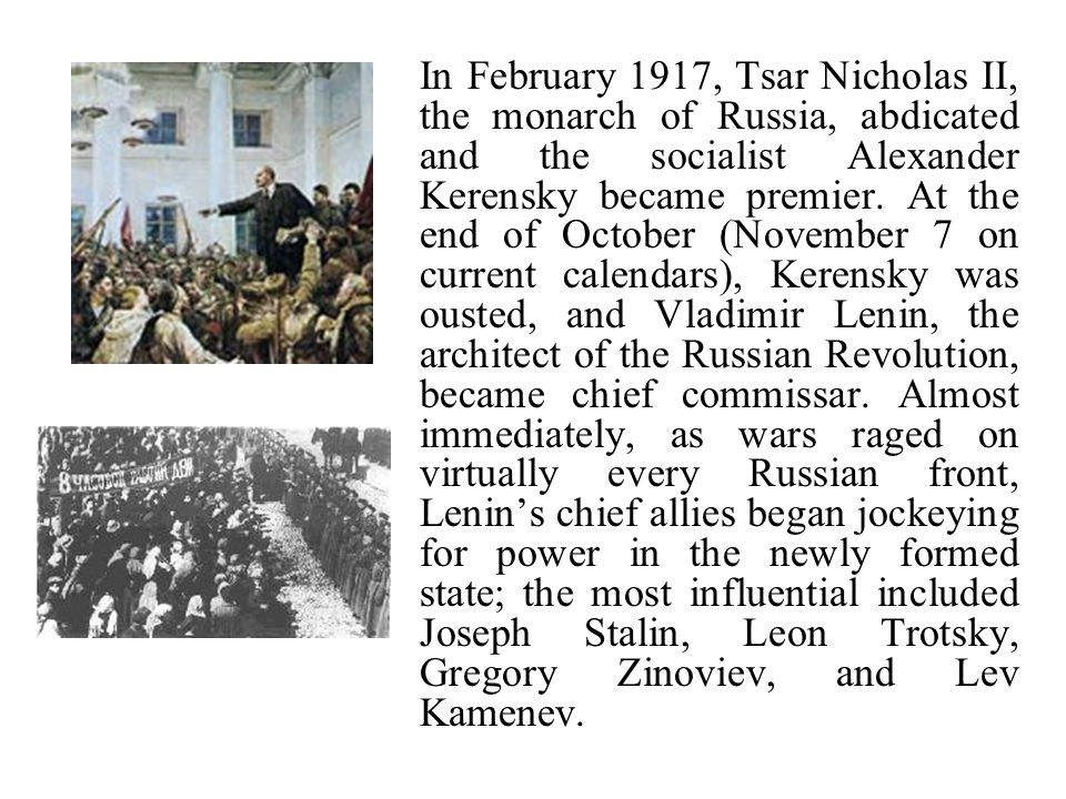 In February 1917, Tsar Nicholas II, the monarch of Russia, abdicated and the socialist Alexander Kerensky became premier.