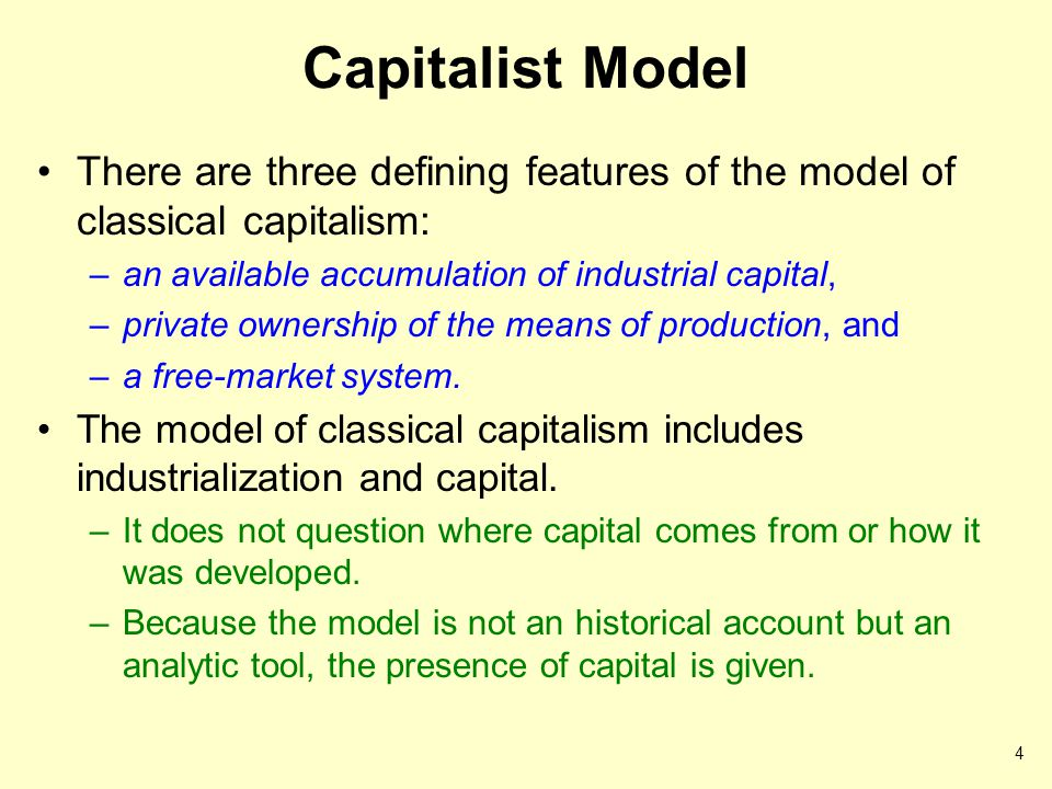Capitalist Model There are three defining features of the model of classical capitalism: an available accumulation of industrial capital,